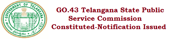 GO.43 Telangana State Public Service Commission Constituted-Notification Issued