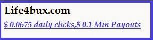 Life4bux.com,$ 0.0675 daily clicks,$ 0.1 Minimum Payouts