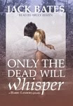 Only the Dead Will Whisper