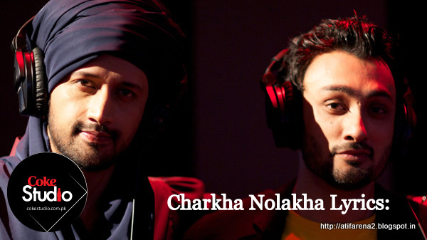Charkha Naulakha Lyrics & Video - Atif Aslam and Qayaas ...