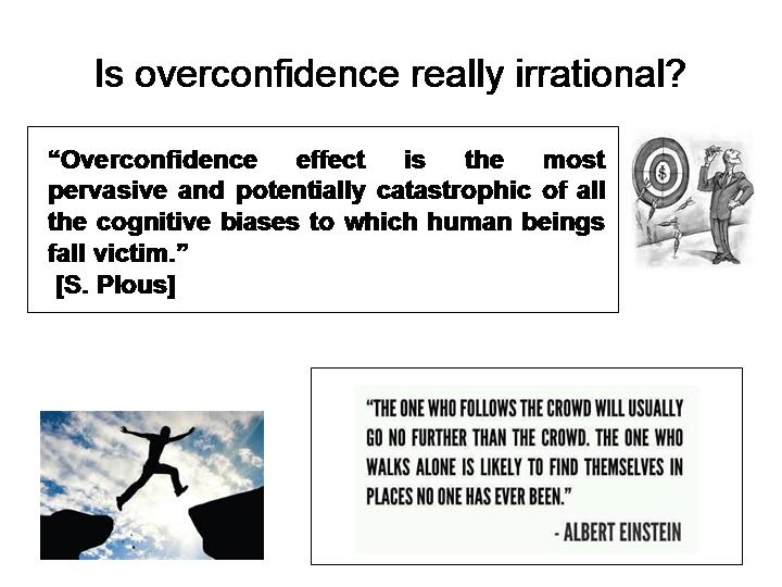 overconfidence behaviour Behavioral biases in financial decision making 18 mei 2012 5 overconfidence  is a second behavioral phenomenon in the model of daniel, hirshleifer and.