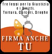 Raccolta Firme per tre proposte di legge contro la Tortura, sulle Droghe, Legalità nelle Carceri