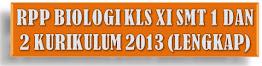 RPP BIOLOGI KURIKULUM 2013 KLS XI SMT. 1 DAN 2 (LENGKAP)