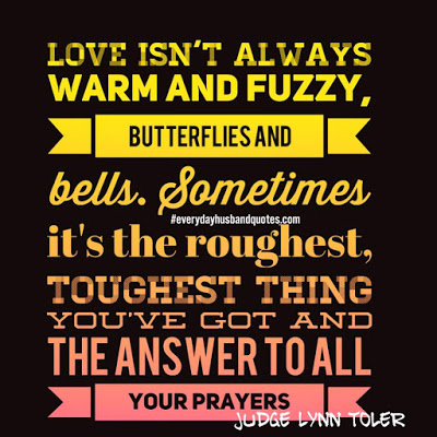 Husband Quote: Love isn't always warm and fuzzy, butterflies and bells. Sometimes it's the...