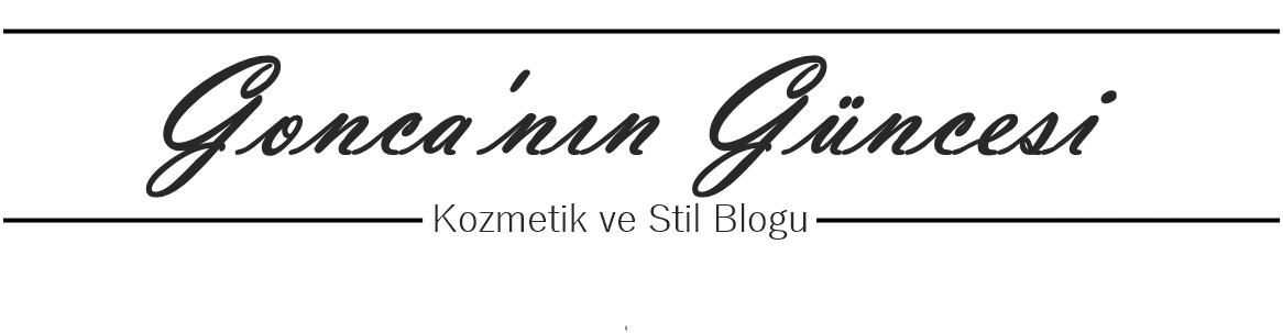 Gonca'nın Güncesi - Kozmetik ve Stil Blogu