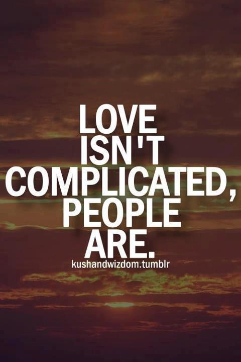 quotes inspiration love isn 39 t complicated people are