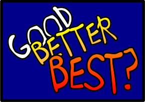 GOOD BETTER BEST NEVER LET IT REST