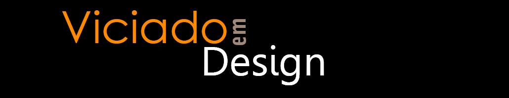 Viciado em Design