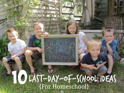 10 Last Day of School Ideas for Homeschool {The Unlikely Homeschool}