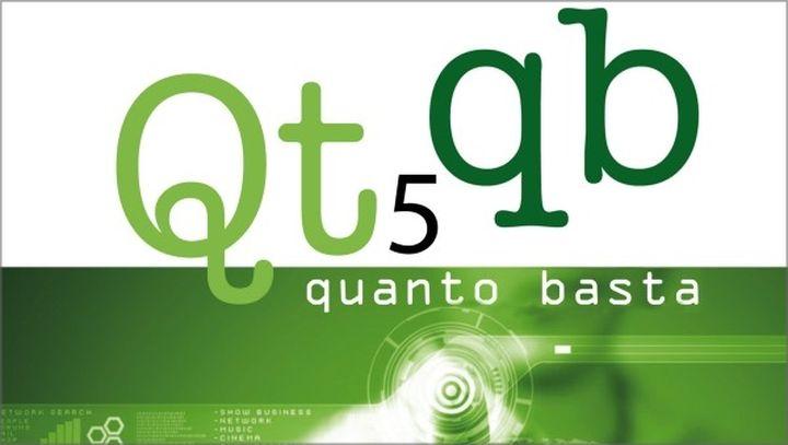 Qt 5 Quanto Basta, La Guida all'Uso della Libreria Grafica Qt