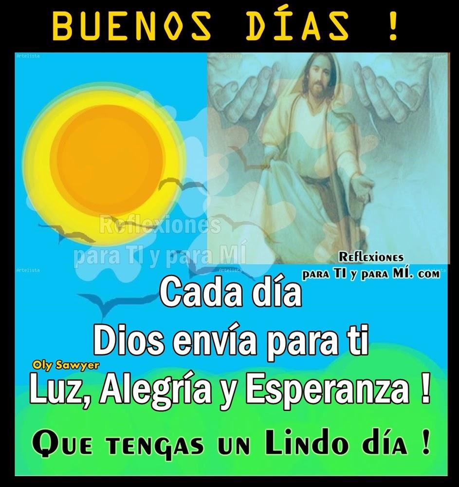 Cada día Dios envía para ti Luz, Alegría y Esperanza!  Que tengas un Lindo día !