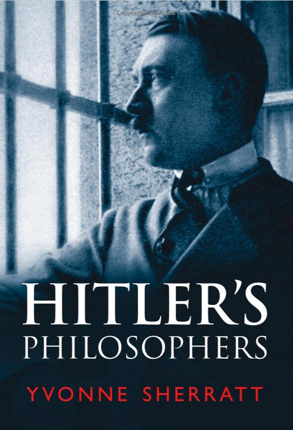 Book review of hitlers philosophers by yvonne sherratt a in many ways hitlers philosophers by yvonne sherratt had the potential to be an interesting subject of serious academic research fandeluxe Choice Image