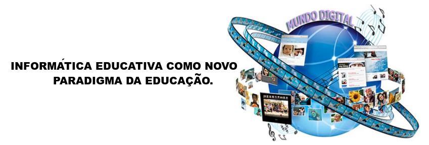 """Novos paradigmas da Educação - """"Informática Educativa"""""""