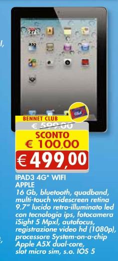 Nel suo ultimo volantino di fine giugno, metà luglio Bennet propone l'iPad 3 Wifi Cellular con 100 euro di sconto rispetto al vecchio prezzo Apple.