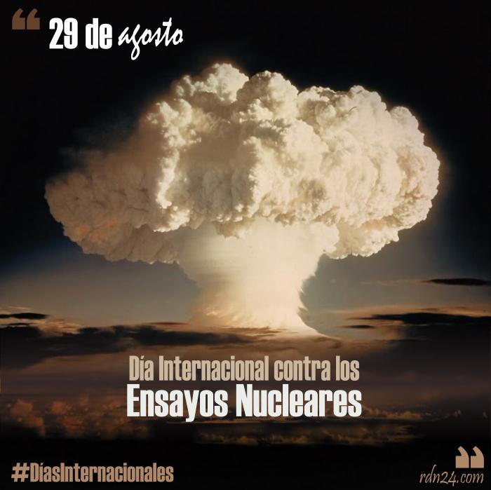 29 de agosto – Día Internacional contra los Ensayos Nucleares #DíasInternacionales