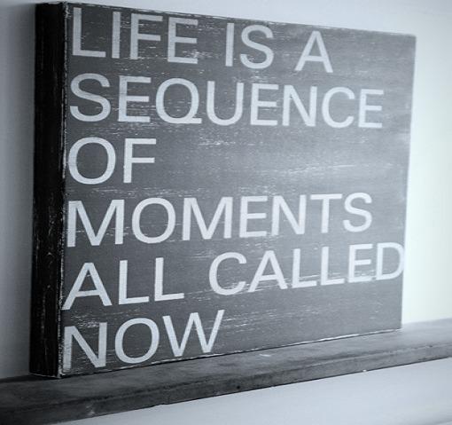 Vida é uma seqüência de momento todos os chamados agora