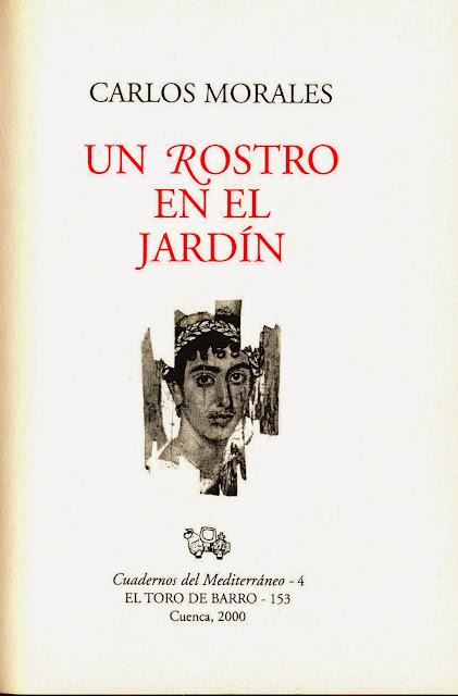 """Carlos Morales, """"Un rostro en el jardín"""", Col. «Cuadernos del Mediterráneo», Ed. El Toro de Barro, Tarancón de Cuenca, 2000."""