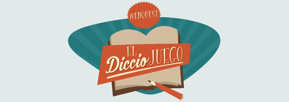 WEBQUEST EL DICCIOJUEGO