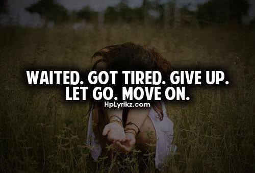 Quotes About Lost Love And Moving On Tumblr : Waited. Got Tired. Give up. Let Go. Move On. ~ God is Heart