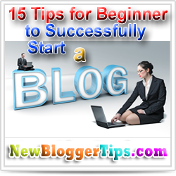 15 Tips for Beginner Bloggers to Successfully Start a Blog
