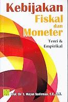 toko buku rahma: buku KEBIJAKAN FISKAL DAN MONETER TEORI DAN EMPIRIKAL, pengarang wayan sudirman, penerbit kencana