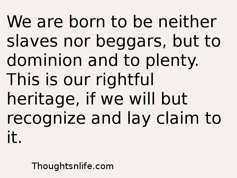 Thoughtsnlife:We are born to be neither slaves nor beggars