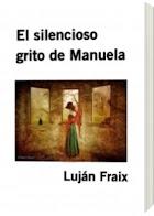 """El silencioso grito de Manuela""-mi primera novela publicada."