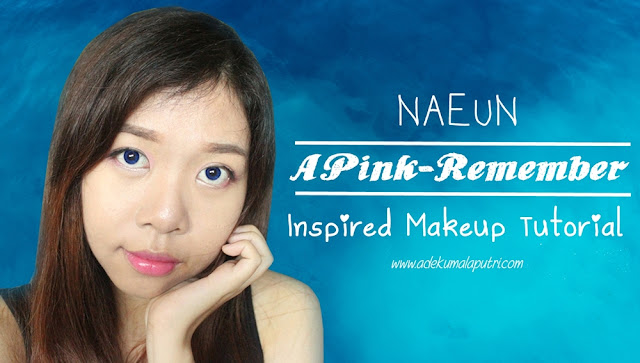 Kpop 'Apink-Remember' Naeun Inspired Makeup Tutorial