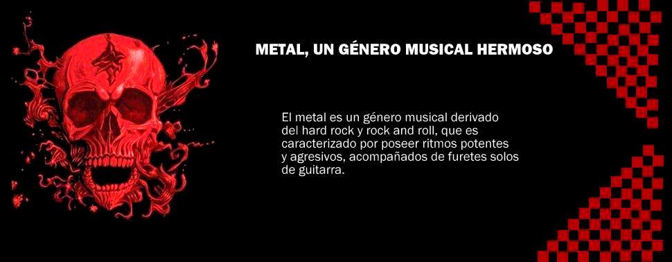 Metal, un género musical hermoso.