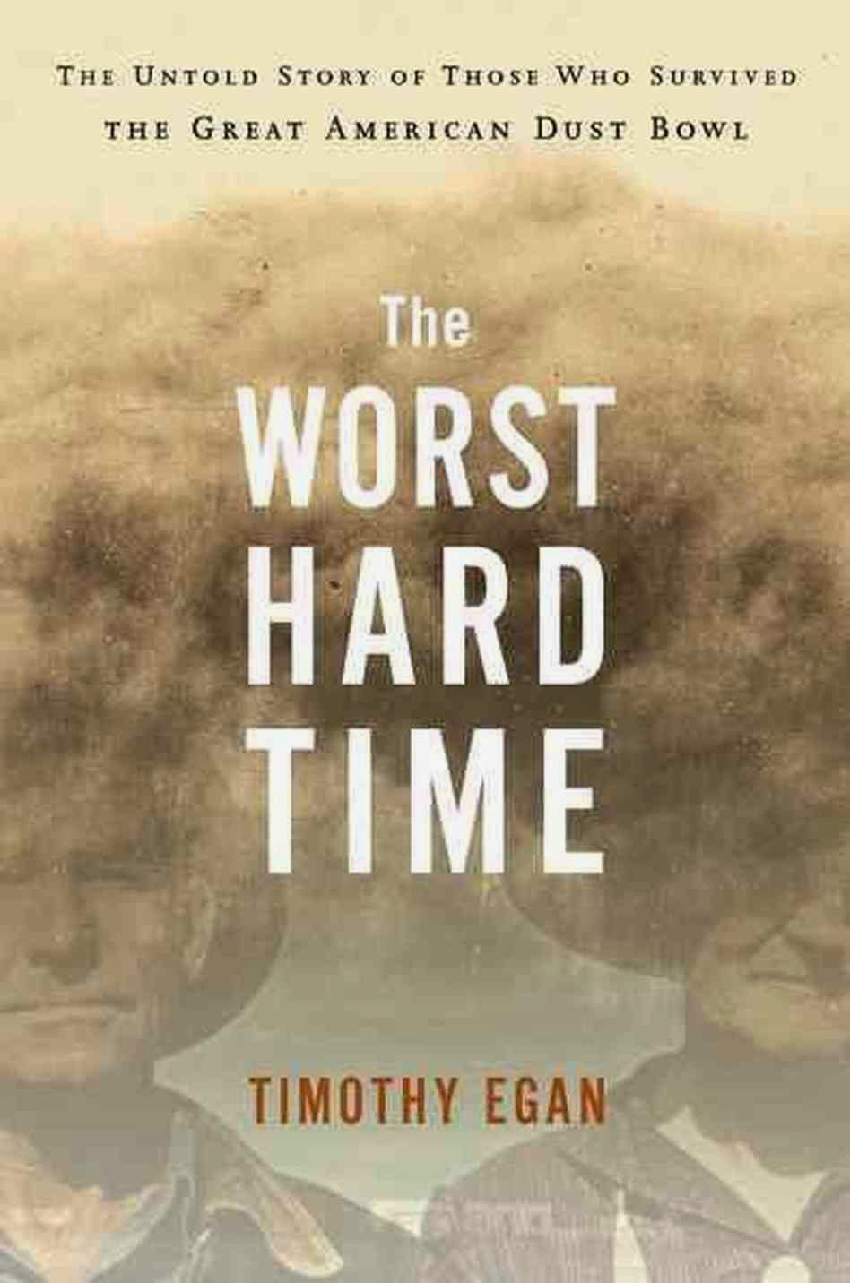 the worst hard time thesis Timothy egan expresses his wish for sounder government policy to avoid natural disasters egan's the worst hard time is a harrowing tale about farmers who.