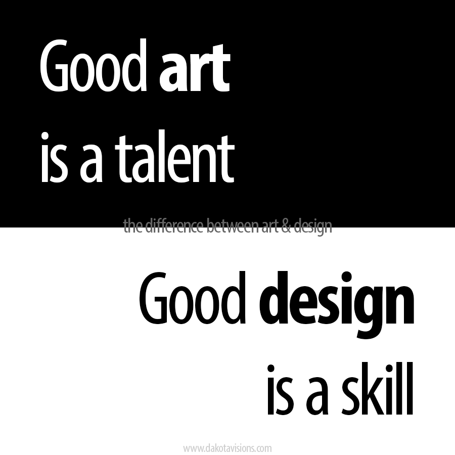 Good art is a talent Good Design is a skill The difference between art & design quote