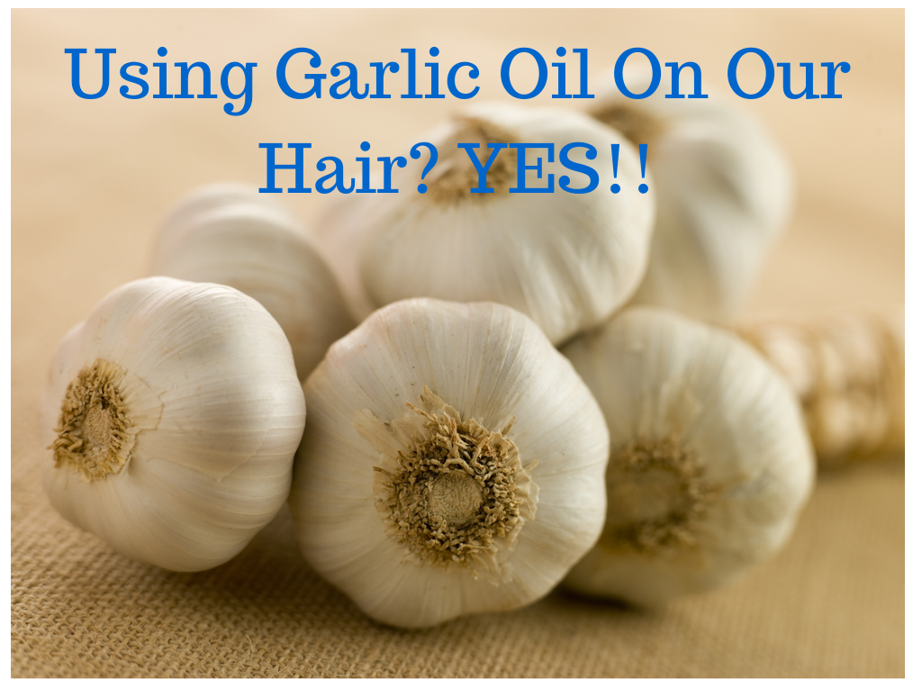 Using Garlic Oil On Our Hair?  YES!!