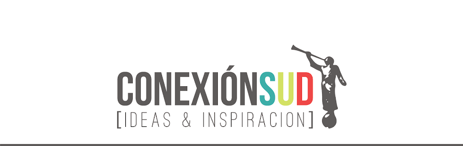 CONEXIÓN SUD | IDEAS E INSPIRACIÓN