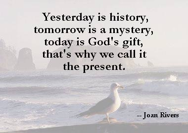 Yesterday is history. Tomorrow
