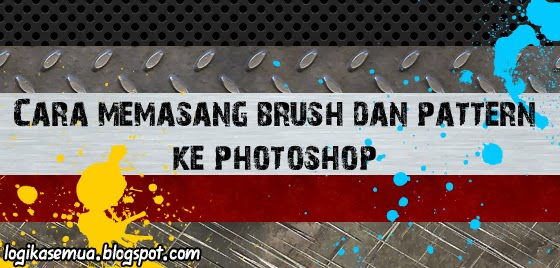 Cara memasang brush dan pattern ke photoshop