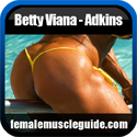Betty Viana - Adkins IFBB Pro Female Bodybuilder Thumbnail Image 10 - Femalemuscleguide.com