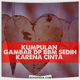 Gambar Dp BBM Sedih Tentang Cinta