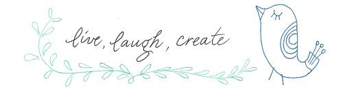 Live, Laugh, Create