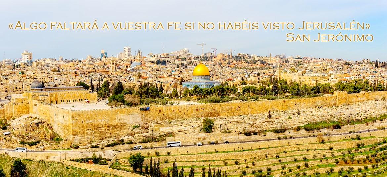 JERUSALÉN: EN ESTE BENDITO LUGAR SE HALLA LA RAZÓN DE NUESTRA FE Y ESPERANZA. ALELUYA POR SIEMPRE