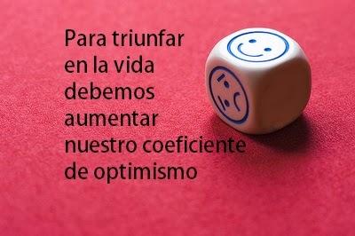 Para triunfar en la vida  debemos aumentar nuestro coeficiente de optimismo