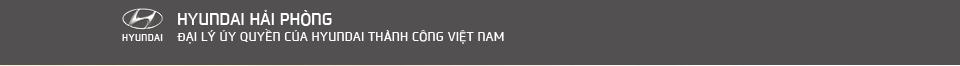 HYUNDAI HẢI PHÒNG- Đại lý Hyundai chính thức tại Hải Phòng