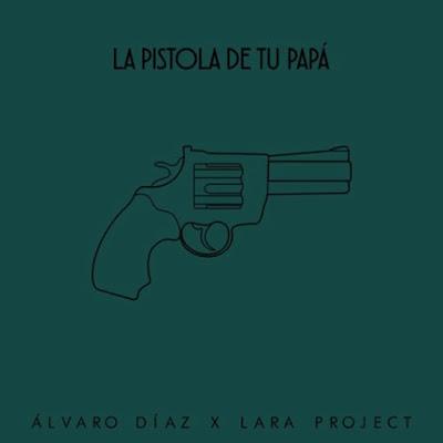 Álvaro Díaz - La Pistola De Tu Papá (Single) [2016]