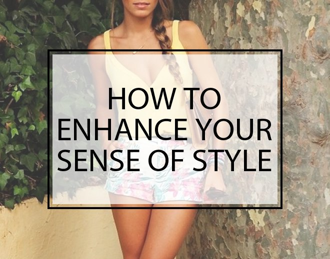 How to Enhance your Sense of Style