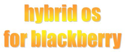 Hybrid OS Blackberry For Maximized Your Blackberry