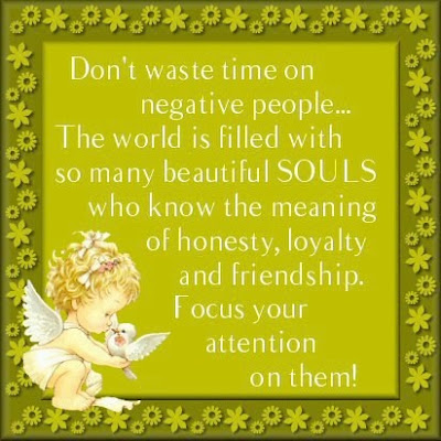 Don't waste time on negative people...
