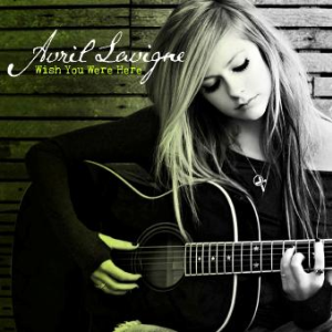 Lirik Lagu Avril Lavigne - Wish You Were Here