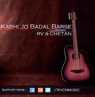Kabhi Jo Badal Barse(RemiX)- RV & CHETAN