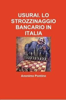 USURAI. LO STROZZINAGGIO BANCARIO IN ITALIA