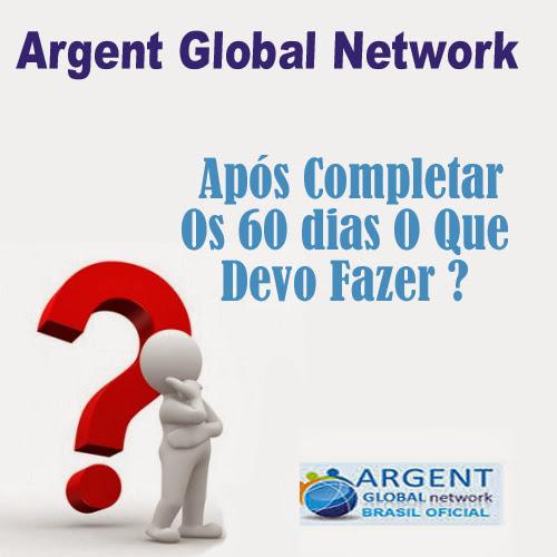 Argent Global Network Após Completar Os 60 dias O Que Devo Fazer
