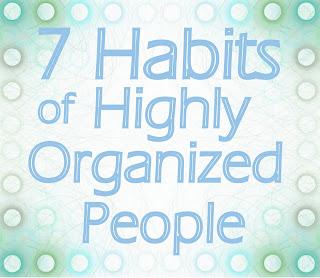 7 Habits of Hightly Organized People : Awesome Article by Peachtree City, Georgia Professional Organizer. www.operationorganizationbyheidi.com